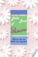 Little Book of Skincare - Effective Skin and Health Care Supervisor