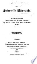 The Juvenile Wreath  By the Author of the Flowers of the Forest  Etc   i e  Margaret Graves Derenzy