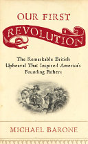 Our First Revolution: The Remarkable British Upheaval That ...