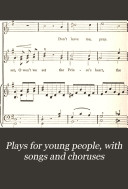 Plays for young people  with songs and choruses