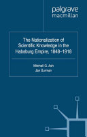 The Nationalization of Scientific Knowledge in the Habsburg Empire  1848 1918
