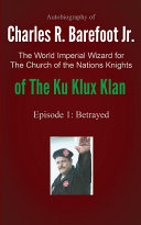 Autobiography of Charles R. Barefoot Jr. the World Imperial Wizard for the Church of the Nation's Knights of the KU KLUX KLAN ebook