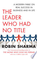 """The Leader Who Had No Title: A Modern Fable on Real Success in Business and in Life"" by Robin Sharma"