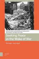 Seeking peace in the wake of war: Europe, 1943-1947