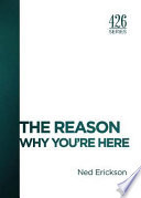 The Reason  : Why You're Here