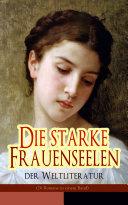 Die starke Frauenseelen der Weltliteratur (26 Romane in einem Band - Vollständige deutsche Ausgaben)