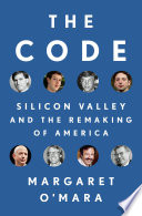 link to The code : Silicon Valley and the remaking of America in the TCC library catalog