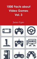 1000 Facts about Video Games Vol. 3