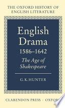 English Drama 1586-1642  : The Age of Shakespeare