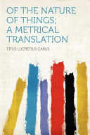 Of the Nature of Things  a Metrical Translation