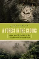 A Forest in the Clouds  My Year Among the Mountain Gorillas in the Remote Enclave of Dian Fossey
