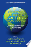 Critical Views on Teaching and Learning English Around the Globe  : Qualitative Research Approaches