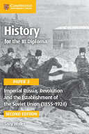 History for the IB Diploma Paper 3 Imperial Russia  Revolution and the Establishment of the Soviet Union  1855   1924