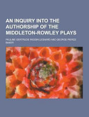 An Inquiry Into the Authorship of the Middleton Rowley Plays