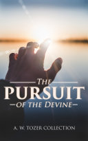 The Pursuit of the Devine  A  W  Tozer Collection Book