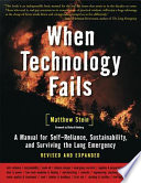 """When Technology Fails: A Manual for Self-Reliance, Sustainability, and Surviving the Long Emergency, 2nd Edition"" by Matthew Stein"