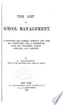 The Art of School Management. A Text-book for Normal Schools and Normal Institutes, and a Reference Book for Teachers, School Officers, and Parents