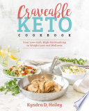 """Craveable Keto: Your Low-Carb, High-Fat Roadmap to Weight Loss and Wellness"" by Kyndra D. Holley"
