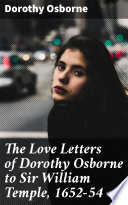 The Love Letters of Dorothy Osborne to Sir William Temple  1652 54