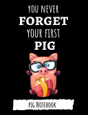You Never Forget Your First Pig