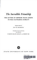 The Incredible Friendship  The Letters of Emperor Franz Joseph to Frau Katharina Schratt