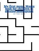 My First Maze. Mazes Book for Children to Develop Intelligence