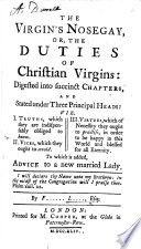 The Virgin s Nosegay  Or the Duties of Christian Virgins      Stated Under Three Principal Heads     To which is Added  Advice to a New Married Lady  By F       L      Esq Book
