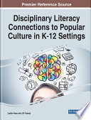 Disciplinary Literacy Connections to Popular Culture in K 12 Settings Book