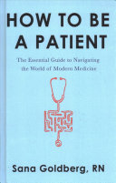 link to How to be a patient : the essential guide to navigating the world of modern medicine in the TCC library catalog