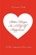 Bitter Drops in a Cup of Happiness   a True Inspirational Love Story
