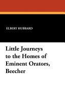 Little Journeys to the Homes of Eminent Orators  Beecher