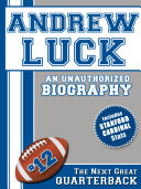 Andrew Luck: An Unauthorized Biography