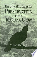 The Scientific Bases for Preservation of the Mariana Crow
