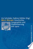 Welt-Räume  : Geschichte, Geographie und Globalisierung seit 1900