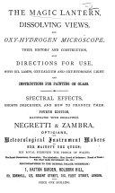 The Magic Lantern, Dissolving Views, and Oxy-Hydrogen Microscope described, etc