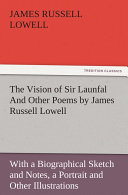 The Vision of Sir Launfal And Other Poems by James Russell Lowell  With a Biographical Sketch and Notes  a Portrait and Other Illustrations
