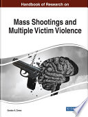 """Handbook of Research on Mass Shootings and Multiple Victim Violence"" by Crews, Gordon A."
