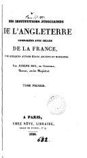 Des institutions judiciaires de l'Angleterre comparées avec celles de la France et de quelques autres états anciens et modernes