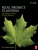 Real Project Planning: Developing a Project Delivery Strategy