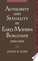 Authority and Sexuality in Early Modern Burgundy  1550 1730  Book