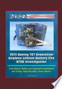 2013 Boeing 787 Dreamliner Airplane Lithium Battery Fire NTSB Investigation - Event History, Battery and Component Examinations and Testing, Flight Recorders, Status Reports