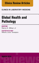 Global Health and Pathology  an Issue of the Clinics in Laboratory Medicine  E Book