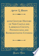 20th Century History of New Castle and Lawrence County, Pennsylvania and Representative Citizens (Classic Reprint)