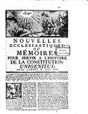 Nouvelles ecclésiastiques, ou mémoires pour servir à l'histoire de la constitution Unigenitus