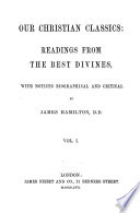 Our Christian Classics  Readings from the Best Divines  with Notices of Biographical and Critical