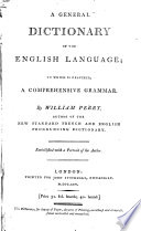A general dictionary of the English language; to which is prefixed, a comprehensive grammar