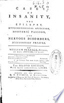 Cases of Insanity  : The Epilepsy, Hypochondriacal Affection, Hysteric Passion, and Nervous Disorders, Successfully Treated