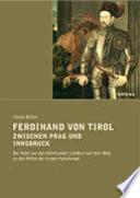 Ferdinand von Tirol zwischen Prag und Innsbruck  : der Adel aus den böhmischen Ländern auf dem Weg zu den Höfen der ersten Habsburger