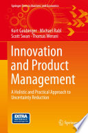 Innovation and Product Management  : A Holistic and Practical Approach to Uncertainty Reduction