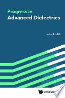 Progress In Advanced Dielectrics